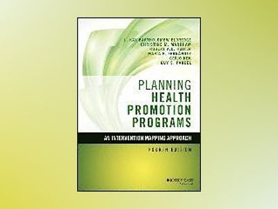 Planning Health Promotion Programs: An Intervention Mapping Approach, 4th E av L. Kay Bartholomew Eldredge