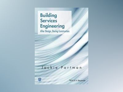 Building Services Engineering: after design, during construction av Jackie Portman