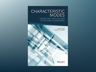 Characteristic Modes: Theory and Applications in Antenna Engineering av Yikai Chen