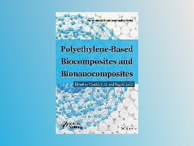 Polyethylene-based Biocomposites and Bionanocomposites av Visakh P.M.