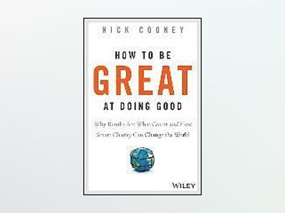 How To Be Great At Doing Good: Why Results Are What Count and How Smart Cha av Nick Cooney