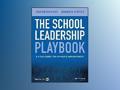 The School Leadership Playbook: A Field Guide for Dramatic Improvement av Jean Desravines