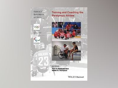 Training and Coaching the Paralympic Athlete av Yves C. Vanlandewijck