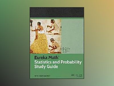 Eureka Math Statistics and Probability Study Guide av Great Minds