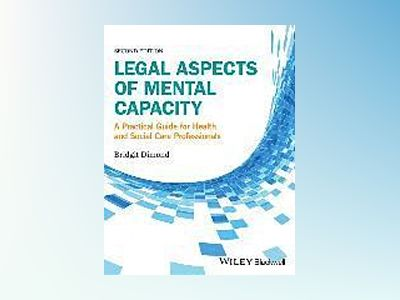 Legal Aspects of Mental Capacity: A Practical Guide for Health and Social C av Bridgit C. Dimond