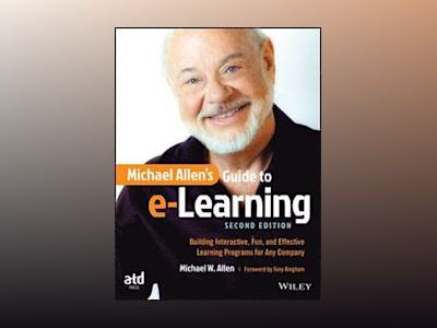 Michael Allen's Guide to e-Learning: Building Interactive, Fun, and Effecti av Michael W. Allen