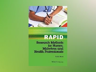 Rapid Research Methods for Nurses, Midwives and Health Professionals av Colin Rees