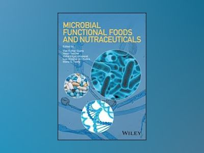 Microbial Functional Foods and Nutraceuticals av Vijai Kumar Gupta