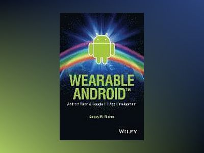 Wearable Android App Development: Android Wear & Google FIT av Sanjay M. Mishra