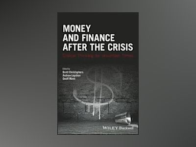 Money and Finance After the Crisis: Critical Thinking for Uncertain Times av Brett Christophers