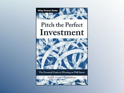 Pitch the Perfect Investment: The Essential Guide to Winning on Wall Street av Paul D. Sonkin