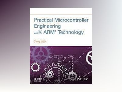 Practical Microcontroller Engineering with ARMí Technology av Ying Bai