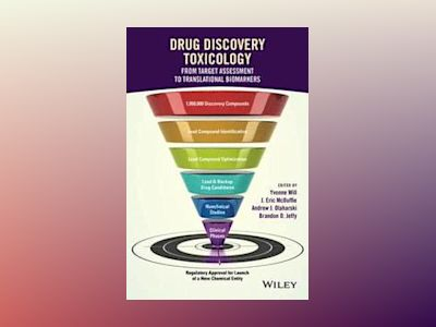 Drug Discovery Toxicology: From Target Assessment to Translational Biomarke av Yvonne Will
