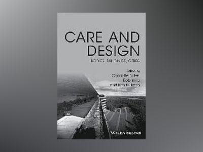 Care and Design: Bodies, Buildings, Cities av Rob Imrie