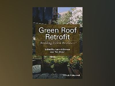 Green Roof Retrofit: building urban resilience av Sara J. Wilkinson