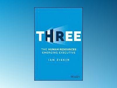 THREE: The Human Resources Emerging Executive av Ian Ziskin