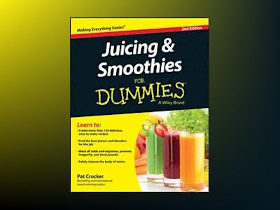 Juicing and Smoothies For Dummies, 2nd Edition av Pat Crocker