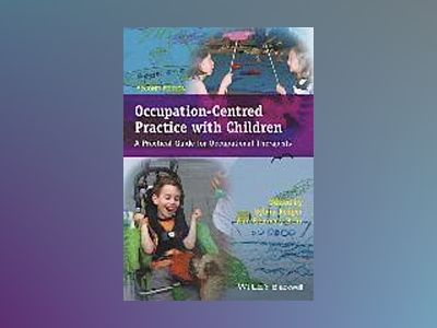 Occupation-Centred Practice with Children: A Practical Guide for Occupation av Sylvia Rodger