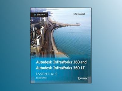 Autodesk InfraWorks 360 Essentials, 2nd Edition av Eric Chappell