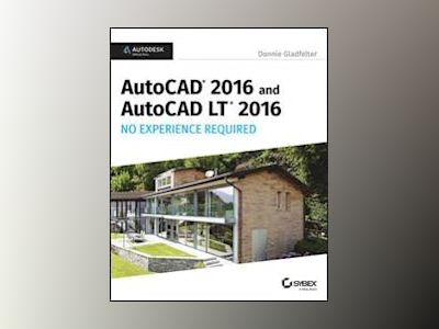 AutoCAD 2016 and AutoCAD LT 2016 No Experience Required: Autodesk Official av Donnie Gladfelter