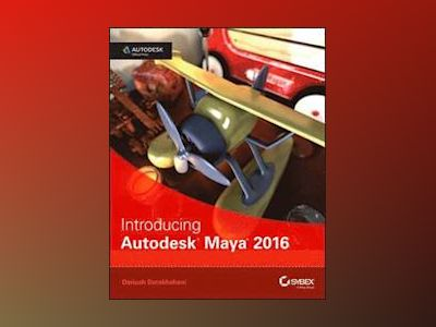 Introducing Autodesk Maya 2016: Autodesk Official Press av Dariush Derakhshani