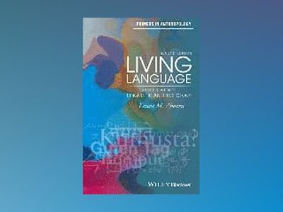 Living Language: An Introduction to Linguistic Anthropology, 2nd Edition av Laura M. Ahearn