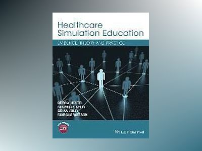 Healthcare Simulation Education: Evidence, Theory and Practice av Debra Nestel