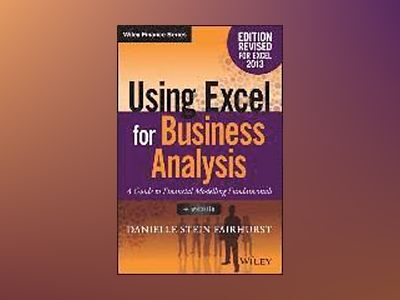 Using Excel for Business Analysis A Guide to Financial Modelling Fundamenta av Danielle Stein Fairhurst