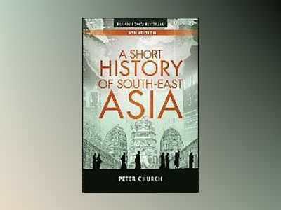A Short History of South-East Asia, 6th Edition av Peter Church