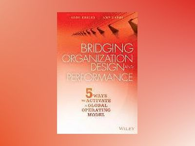 Bridging Organization Design and Performance: Five Ways to Activate a Globa av Amy Kates