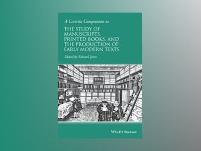 A Concise Companion to the Study of Manuscripts, Printed Books, and the Pro av Edward Jones