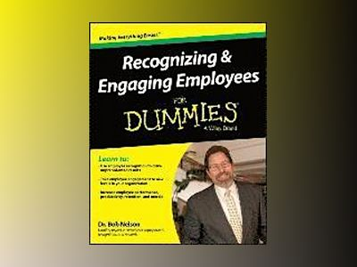 Recognizing and Engaging Employees For Dummies av Bob Nelson