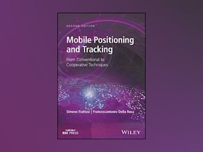 Mobile Positioning and Tracking: From Conventional to Cooperative Technique av Simone Frattasi
