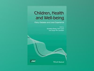 Children, Health and Well-being: Policy Debates and Lived Experience av Geraldine Brady