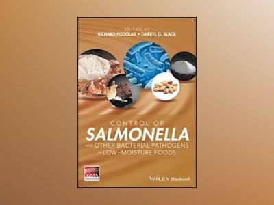 Control of Salmonella and Other Bacterial Pathogens in Low-Moisture Foods av Richard Podolak