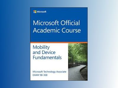 Exam 98-368 Windows Devices and Mobility Fundamentals av Microsoft Official Academic Course