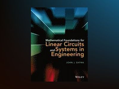 Mathematical Foundations for Linear Circuits and Systems in Engineering av John J. Shynk