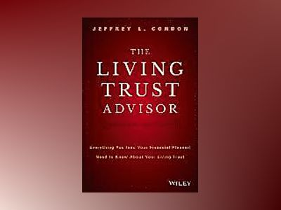 The Living Trust Advisor: Everything You (and Your Financial Planner) Need av Jeffrey L. Condon
