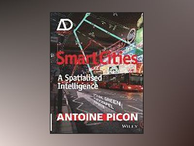 Smart Cities: Theory and Criticism of a Self-Fulfilling Ideal - AD Primer av Antoine Picon