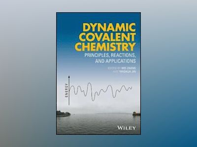 Dynamic Covalent Chemistry: Principles, Reactions and Applications av Wei Zhang