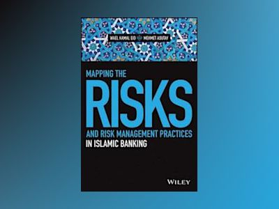 Mapping the Risks and Risk Management Practices in Islamic Banking av Wael Kamal Eid