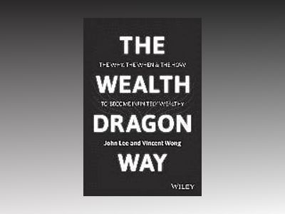 The Wealth Dragon Way: The Why, the When and the How to Become Infinitely W av John Lee