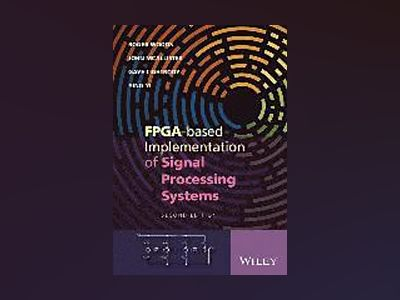 FPGA-based Implementation of Signal Processing Systems, 2nd Edition av Roger Woods