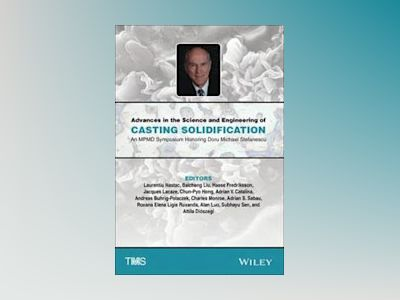 Advances in the Science and Engineering of Casting Solidification: An MPMD av Laurentiu Nastac