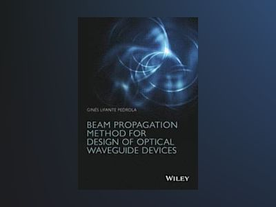 Beam Propagation Method: For Design of Optical Waveguide Devices av Gines Lifante Pedrola