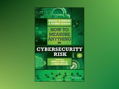 How to Measure Anything in Cybersecurity Risk av Douglas W. Hubbard