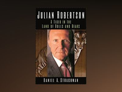 Julian Robertson: A Tiger in the Land of Bulls and Bears av Daniel A. Strachman