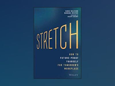 Stretch: How to Future-Proof Yourself for Tomorrow's Workplace av Karie Willyerd