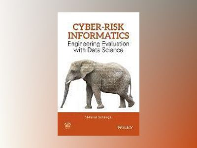 Cyber-Risk Informatics: Engineering Evaluation with Data Science av Mehmet Sahinoglu