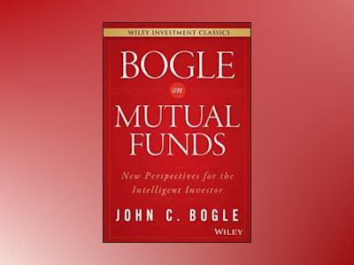 Bogle On Mutual Funds: New Perspectives For The Intelligent Investor av John C. Bogle
